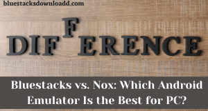 Bluestacks vs. Nox: Which Android Emulator Is the Best for PC?