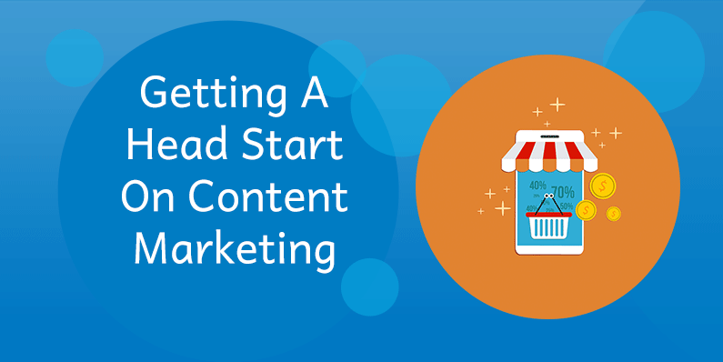 Getting A Head Start on Content Marketing