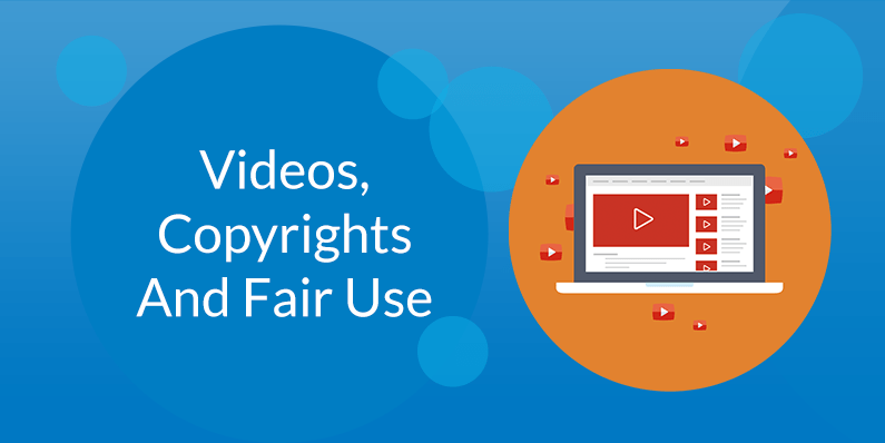 Videos, Copyrighted Material and Fair Use
