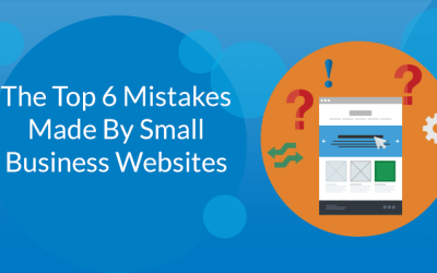 The Top 6 Mistakes Made By Small Business Websites