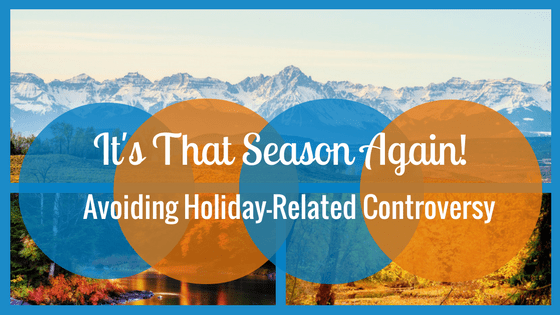 It's That Season Again! How To Avoid Holiday Related Controversy