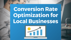 Conversion Rate Optimization for Local Businesses
