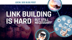 Link Building is Hard, But Still Necessary