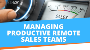 Managing Productive Remote Sales Teams