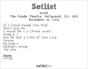HAIM at Fonda Theatre as part of Red Bull Sound Select Presents: 30 Days in LA, in Los Angeles, CA, USA 11/15/16. Setlist.