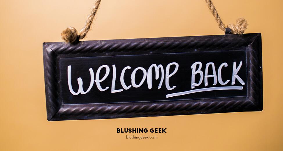 The Geek is Back! | Blushing Geek
