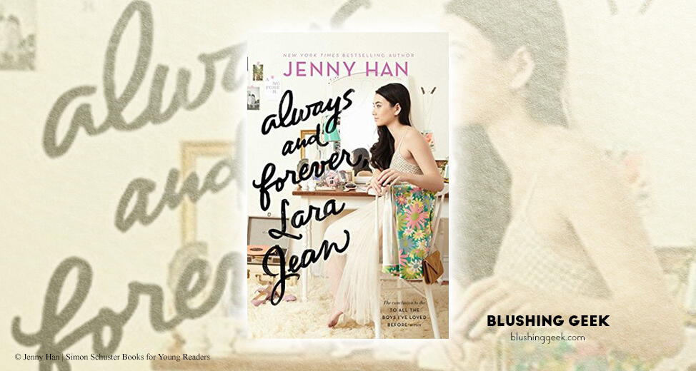 Book Review - Always and Forever, Lara Jean by Jenny Han | Blushing Geek