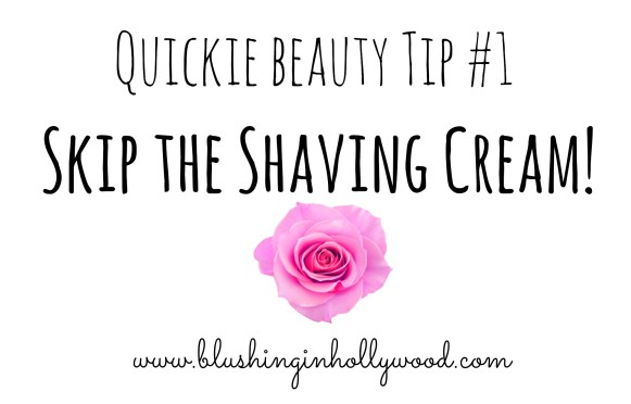 Quickie Beauty Tip – Shaving Without Gel or Cream