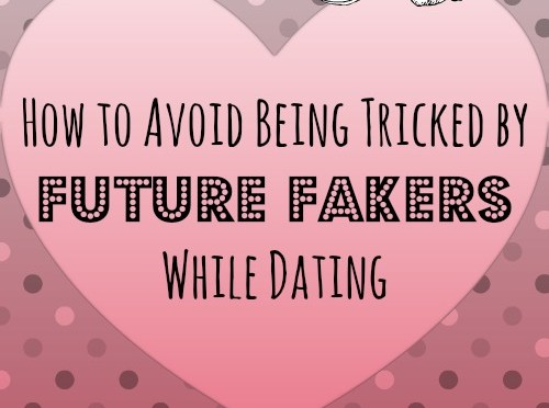 How to Avoid Being Tricked by Future Fakers While Dating
