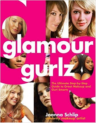 Glamour Gurlz- The Ultimate Step-by-Step Guide to Great Makeup and Gurl Smarts Book by Joanna Schlip Celebrity Makeup Artist