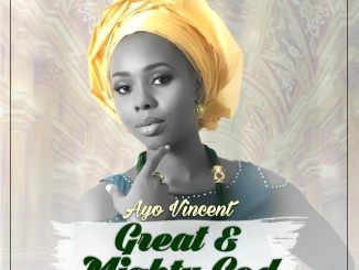 Great and Mighty God by Ayo Vincent [MP3, Video & Lyrics]
