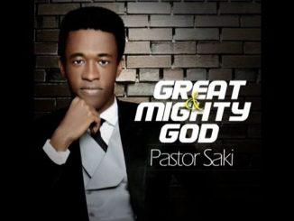 Great and Mighty God by Pastor Saki [MP3 & Lyrics]