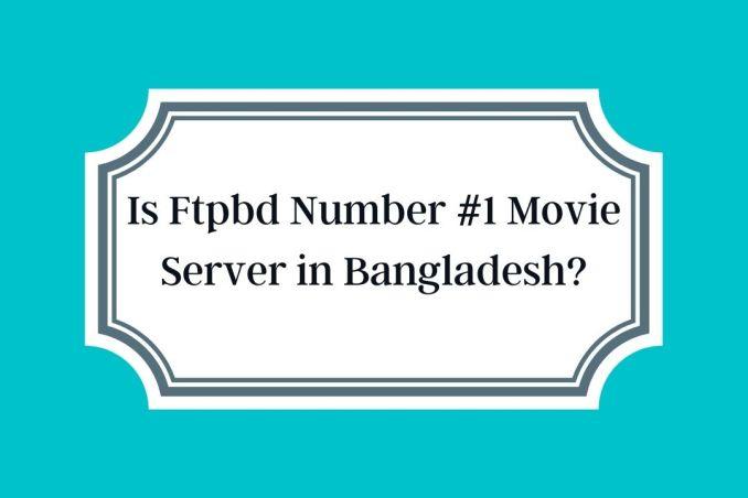 Is Ftpbd Number #1 Movie Server in Bangladesh?
