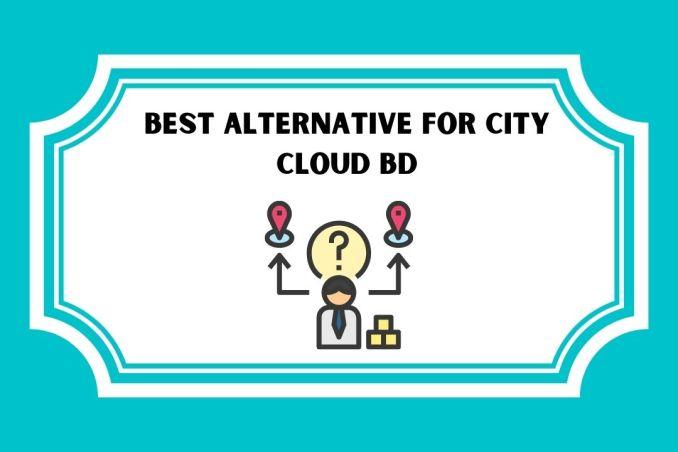 Best Alternative For City cloud BD