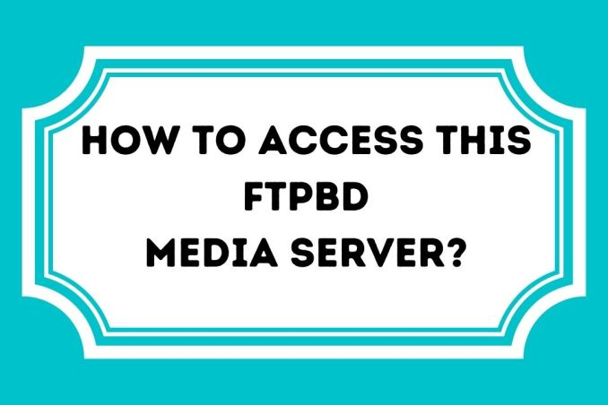 How To Access This FTPBD Media Server