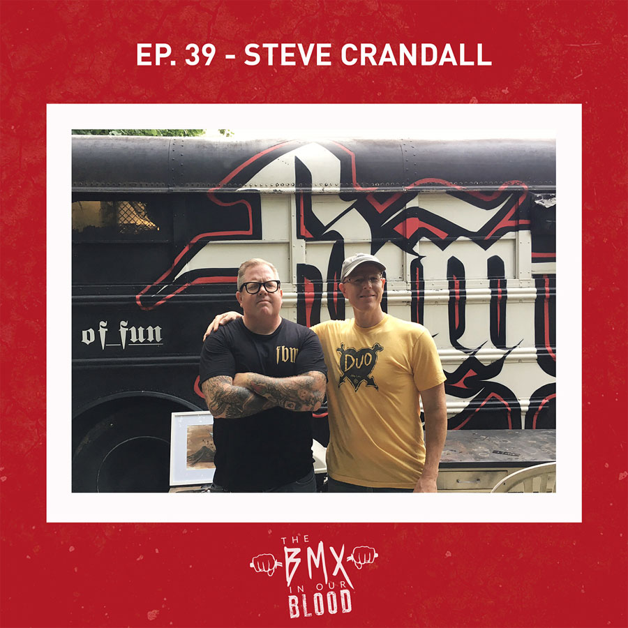 Steve Crandall The BMX In Our Blood Podcast Part 1