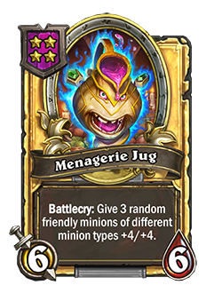 Menagerie Jug golden has 6 attack 6 health battlecry give 3 random friendly minions of different minion types +4 +4