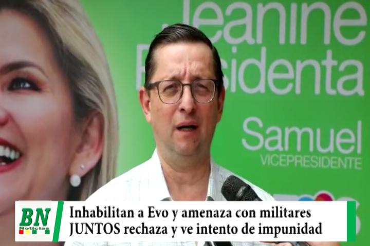Elección 2020, JUNTOS ve amenaza de Evo, fallo del TSE apegado a ley que inhabilita a Morales y él habla de militares patriotas