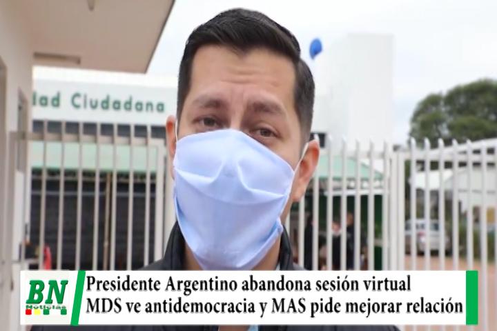 MDS ve actitud antidemocratica de Presidente de Argentina al abandonar sesión virtual, MAS pide mejorar relación y negocios