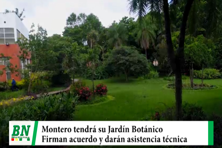 Montero tendrá su Jardín Botánico y contará con asistencia técnica gracias a un acuerdo