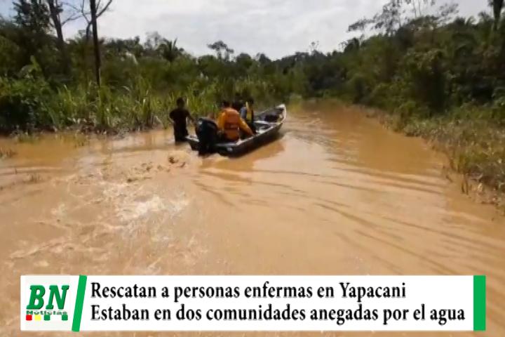 Rescatan a personas enfermas de dos comunidades de Yapacani que están anegadas por el agua