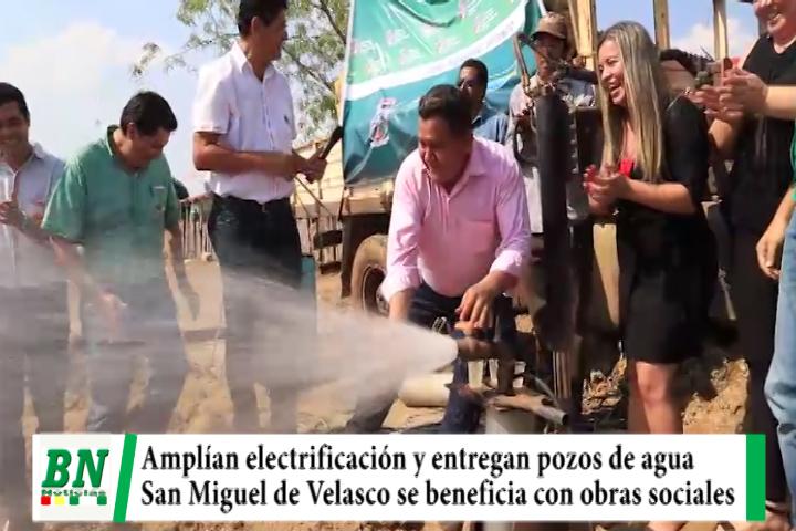 En San Miguel de Velasco inician ampliación de electrificación y entregan pozos de agua