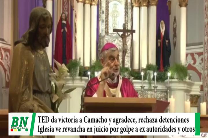 TED da victoria a Camacho y éste agradece apoyo, Creemos rechaza detenciones y la Iglesia ve revancha en juicio