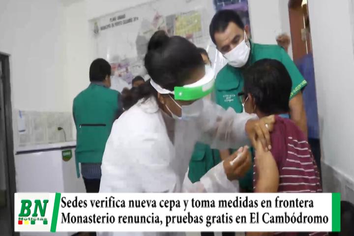 Alerta coronavirus, verifican cepa de Brasil y toma medidas en fronteras, pide vacunas urgente, Monasterio renuncia