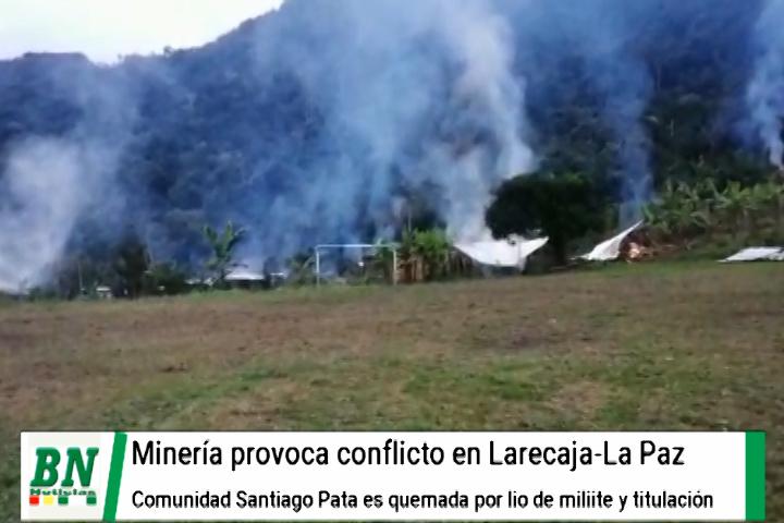 Queman comunidad Santiago Pata en Larecaja por conflicto de tierras y minería, Inra habría entregado títulos a otros y no a vivientes antiguos