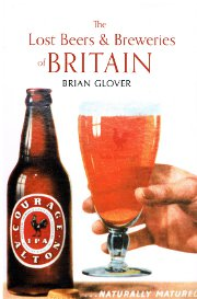 The Lost Beers & Breweries of Britain by Brian Glover.