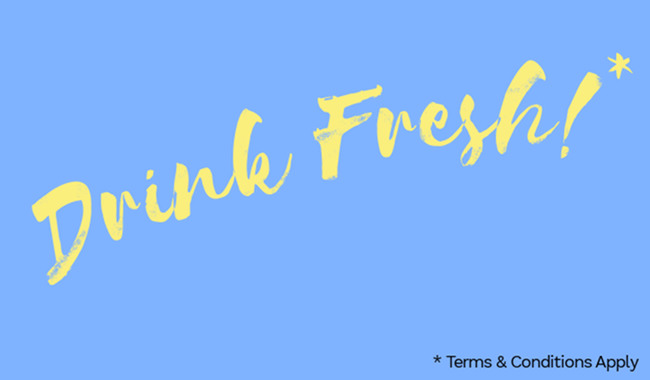 Drink Fresh! (Terms and Conditions Apply.)