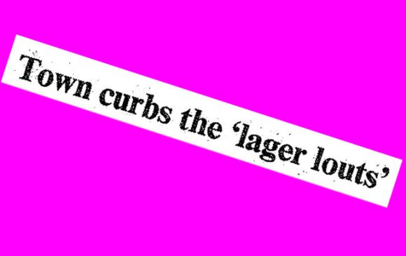 Newspaper headline: TOWN CURBS THE 'LAGER LOUTS'