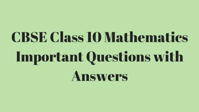 CBSE Class 10 Mathematics Important Questions with Answers