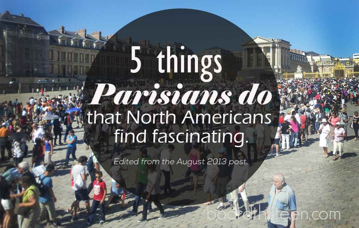 5 things Parisians do that North Americans find fascinating.