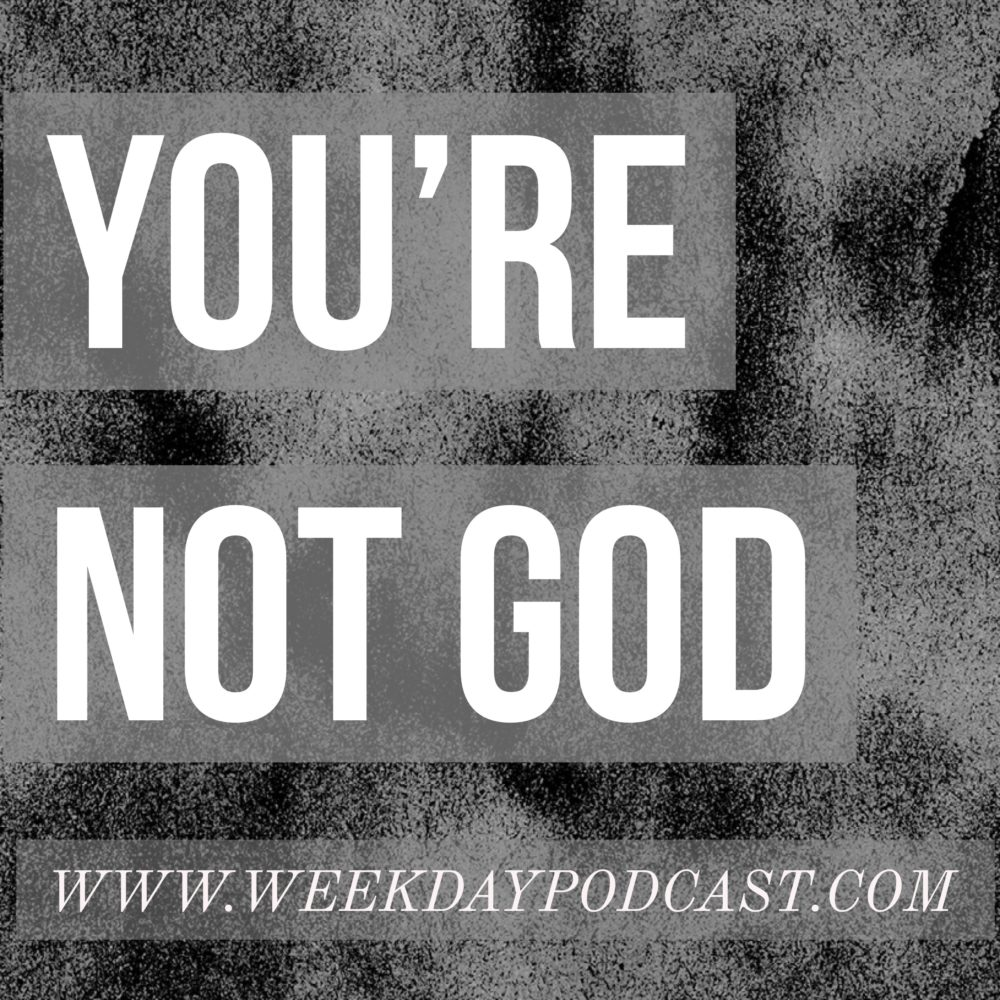 You\'re Not God