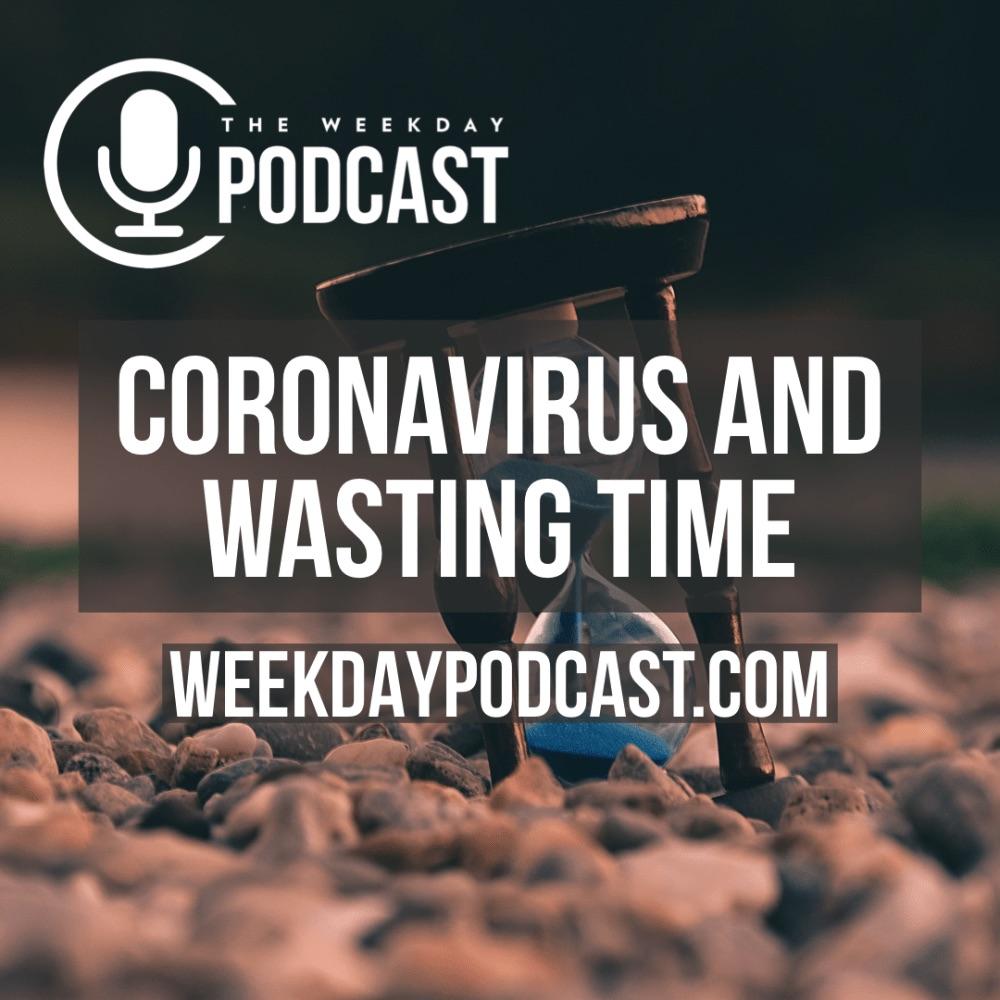 The Coronavirus & Wasting Time