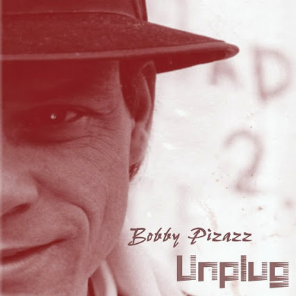Bobby Pizazz Unpluged