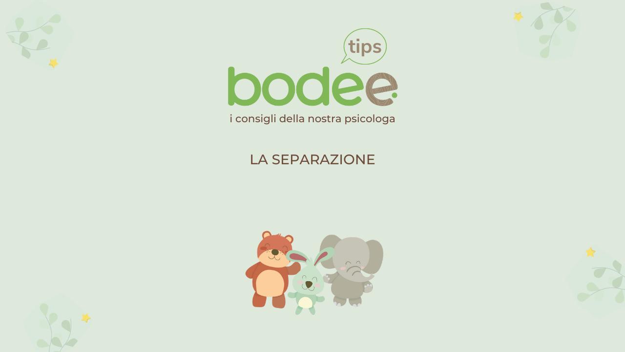Bodee Tips: la separazione - Bodee