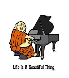 """Life is a Beautiful Thing"" Buddha playing piano."