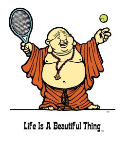 """Life is a Beautiful Thing"" Buddha playing tennis."