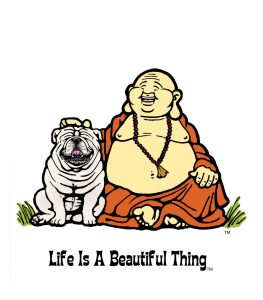 """Life is a Beautiful Thing"" Buddha with bulldog."