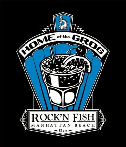 "Rock'n Fish Manhattan Beach ""Home of the Grog"" T-shirt design."