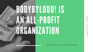 Bodybyloud! Is an All-Profit Organization