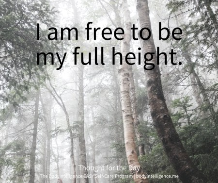 I am free to be my full height.
