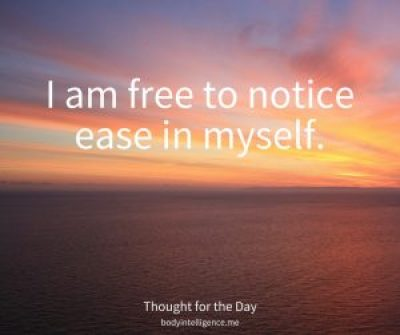 I am free to notice ease in myself.