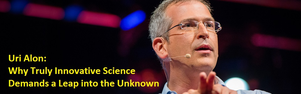 Uri Alon: Why Truly Innovative Science Demands a Leap into the Unknown