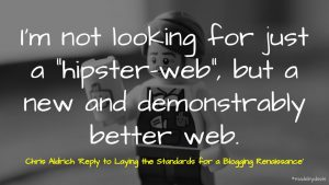 """Picture of a hipster-esque looking Lego toy superimposed with the words: I'm not looking for a """"hipster-web"""", but a new and demonstrably better web."""