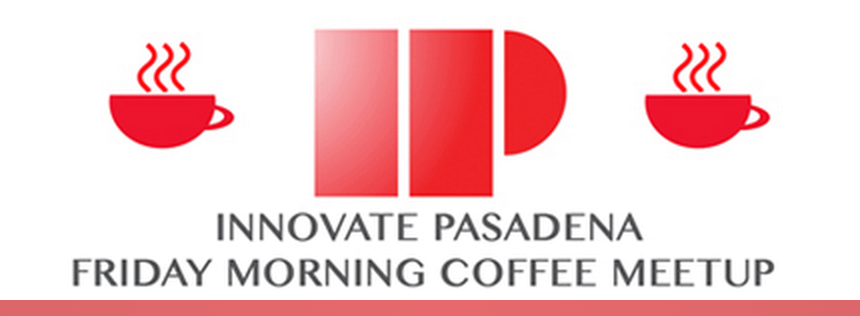 📅 RSVP: Innovate Pasadena: Friday Morning Coffee Meetup–Coffee with the Mayor