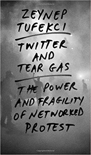 Book cover of Twitter and Tear Gas: The Power and Fragility of Networked Protest by Zeynep Tufekci
