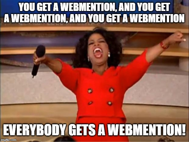 "Oprah in a red dress celebrating with the text superimposed: ""You get a webmention, and you get a webmention, and you get a webmention. Everybody gets a webmention!"""